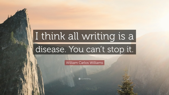 William-Carlos-Williams-Quote-I-think-all-writing-is-a-disease-You.jpg
